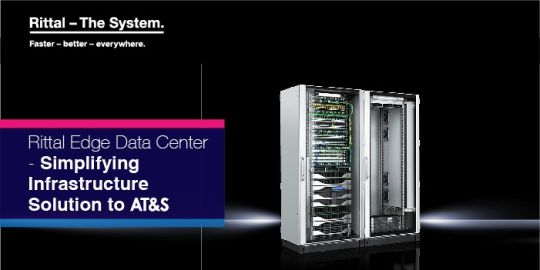 Rittal Edge Data Center - Simplifying Infrastructure Solution to AT&S